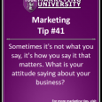 Sometimes it's not what you say, it's how you say it that matters. What is your attitude saying about your business?