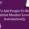 Discover how to add people to multiple Wishlist Levels at the same time automatically with no manual work on your part.