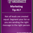 Not all leads are created equal. Segment your list so you are sending the right message to the right person.