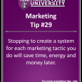 Stopping to create a system for each marketing tactic you do will save time, energy and money later