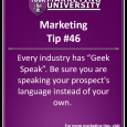 "Every industry has ""Geek Speak"". Be sure you are speaking your prospect's language instead of your own."