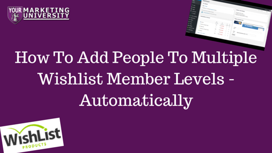 How To Add People To Multiple Wishlist Member Levels - Automatically